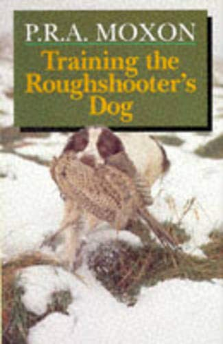Training the Roughshooter's Dog by P.R.A. Moxon