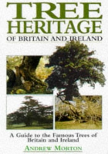 Tree Heritage of Britain and Ireland By Andrew Morton