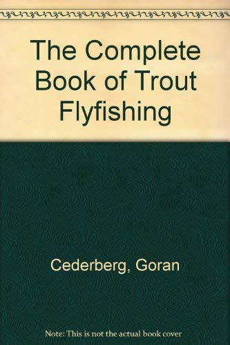 The Complete Book of Trout Flyfishing By Goran Cederberg