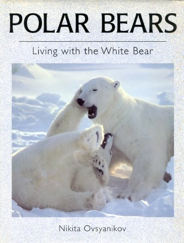 Polar Bears: Living with the White Bear by Nikita Ovsyanikov