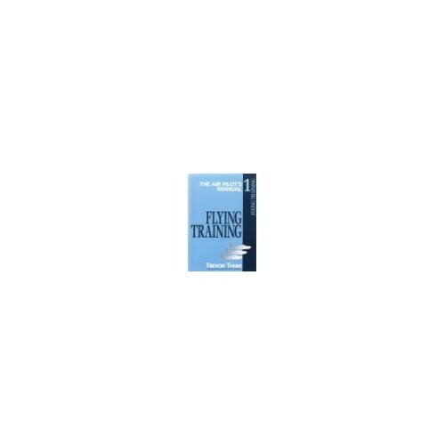 The Air Pilot's Manual, Vol. 1: Flying Training: Flying Training v. 1 By Trevor Thom