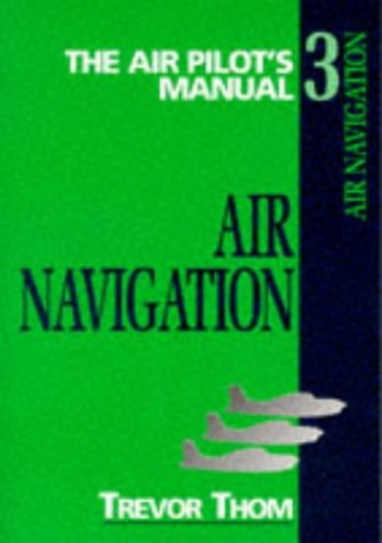 The Air Pilot's Manual: Air Navigation, Vol. 3 (Air Pilot's Manuals): Air Navigation v. 3 By Trevor Thom