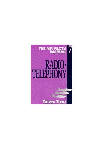 Air Pilot's Manual: Radiotelephony, Vol. 7 (Air Pilot's Manuals): Radiotelephony v. 7 By Trevor Thom