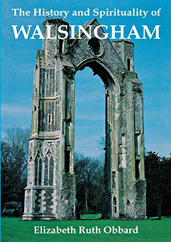 History and Spirituality of Walsingham by Elizabeth Ruth Obbard