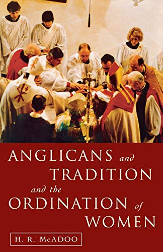 Anglicans and Tradition and the Ordination of Women by Henry R. McAdoo