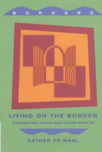 Living on the Border By Esther de Waal