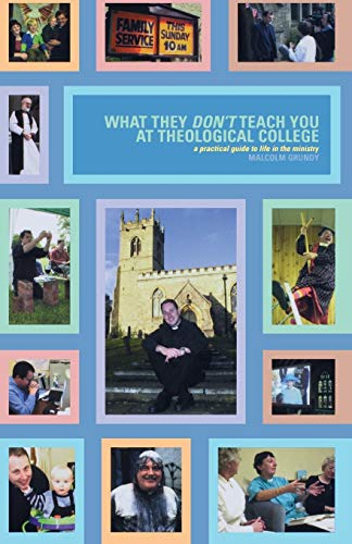 What They Don't Teach You at Theological College By Malcolm Grundy