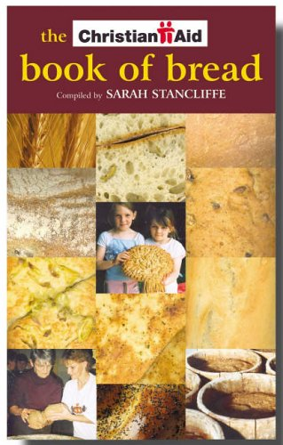 The Christian Aid Book of Bread By Sarah Stancliffe