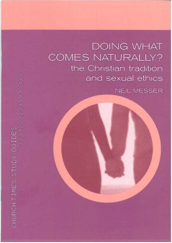 Doing What Comes Naturally: Exploring Sexual Ethics (Church Times Study Guides) by Neil Messer