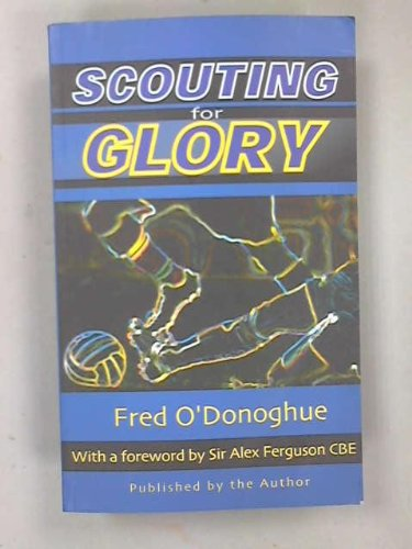 Scouting for Glory By Frederick Patrick O'Donoghue