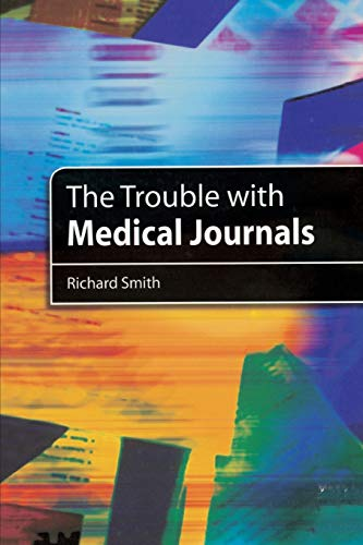 The Trouble with Medical Journals By Richard Smith