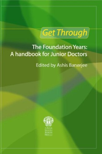 Get Through the Foundation Years: a Handbook for Junior Doctors by Ashis Banerjee