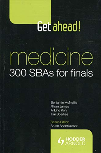 Get Ahead! Medicine: 300 SBAs for Finals By Benjamin McNeillis (Foundation Year doctor, Oxford Deanery)