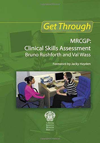 Get Through New MRCGP: Clinical Skills Assessment by Bruno Rushforth (GP and Clinical Research Fellow in Primary Care, University of Leeds)