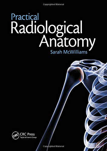 Practical Radiological Anatomy By Sarah McWilliams (Consultant Radiologist, St Thomas' Hospital, London, UK)