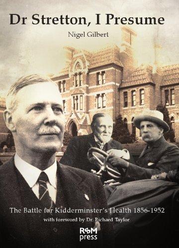 Dr Stretton, I Presume: The Battle for Kidderminster s Health 1856-1952 By Nigel Gilbert