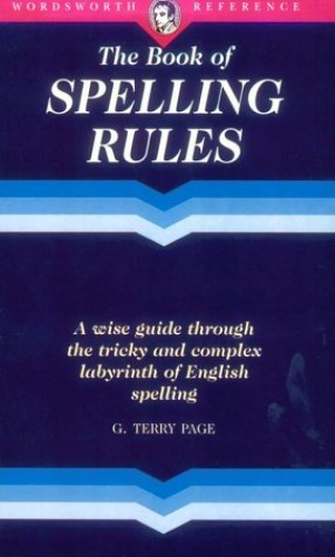 The Wordsworth Book of Spelling Rules (Wordsworth Reference) By G.Terry Page