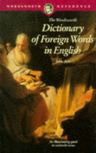 The Wordsworth Dictionary of Foreign Words in English By John Ayto