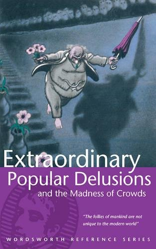 Extraordinary Popular Delusions and the Madness of Crowds (Wordsworth Reference) By Charles Mackay
