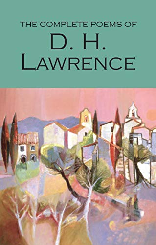 The Complete Poems of D.H. Lawrence (Wordsworth Poetry Library) By D. H. Lawrence