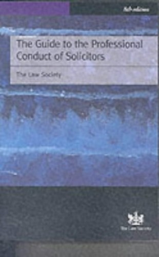 The Guide to the Professional Conduct of Solicitors 1999 By Law Society