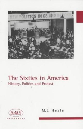 The Sixties in America By Professor Michael J. Heale