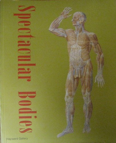 Spectacular Bodies (Art Catalogue) By Other Emeritus Professor of the History of Art Martin Kemp