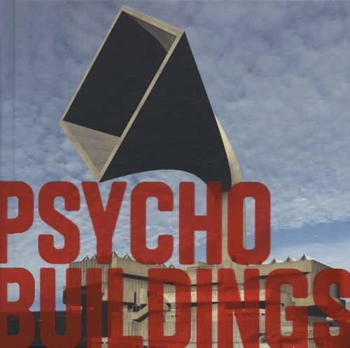 Psycho Buildings: Artists Take on Architecture By Brian Dillon