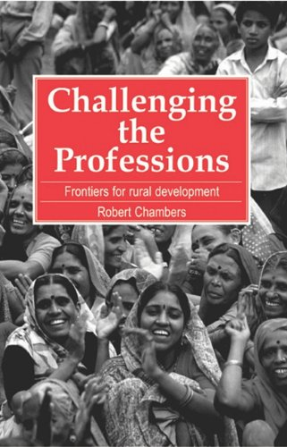 Challenging the Professions: Frontiers for rural development by Robert Chambers