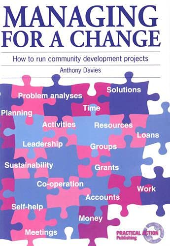 Managing for a Change: How to run community development projects: Guide to the Management of Development Projects By Anthony Davies
