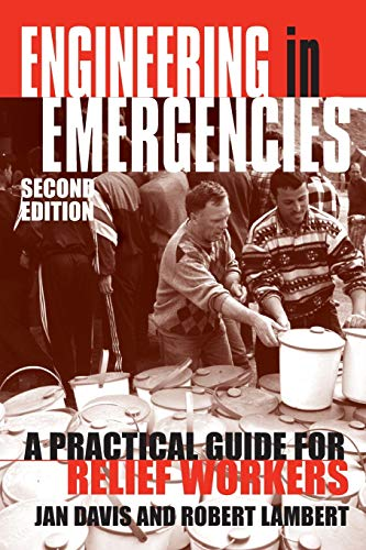 Engineering in Emergencies: A practical guide for relief workers By Edited by Robert Lambert