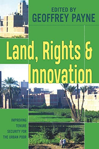 Land, Rights and Innovation: Improving tenure for the urban poor: Improving Tenure Security for the Urban Poor (Urban Management) By Geoffrey Payne