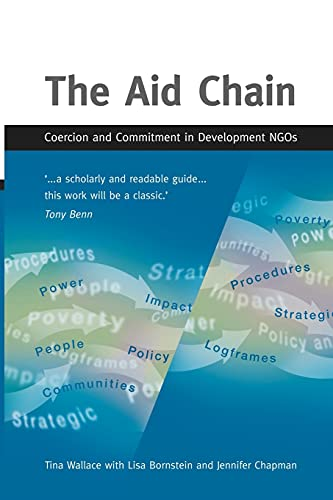 The Aid Chain: Coercion and Commitment in Development NGOs: Coercion and Committment in Development NGOs By Tina Wallace