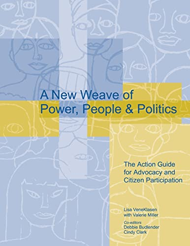 A New Weave of Power, People and Politics: The Action Guide for Advocacy and Citizen Participation By Edited by Lisa VeneKlasen