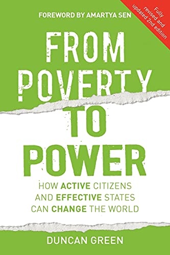 From Poverty to Power: How active citizens and effective states can change the world By Duncan Green (Senior Strategic Adviser, Oxfam)