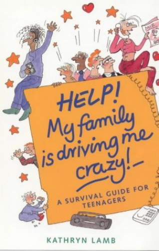 Help! My Family's Driving Me Crazy By Kathryn Lamb