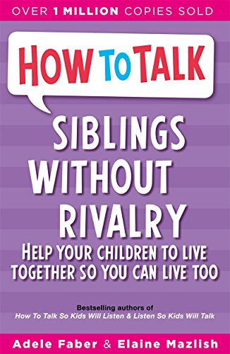 Siblings without Rivalry: How to Help Your Children Live Together So You Can Live Too by Adele Faber