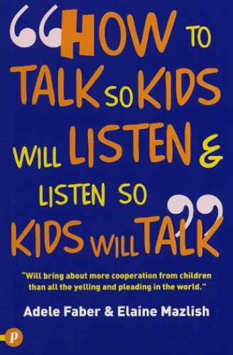 How to Talk So Kids Will Listen and Listen So Kids Will Talk (How to Help Your Child) (How to Help Your Child) By Adele Faber