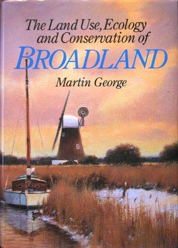 Land Use, Ecology and Conservation of Broadland By Martin George