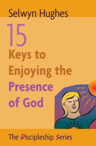 15 Keys to Enjoying the Presence of God By Selwyn Hughes