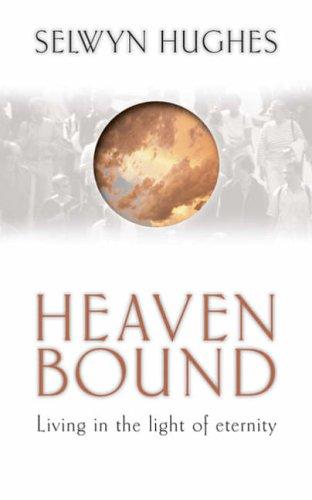 Heaven Bound By Selwyn Hughes