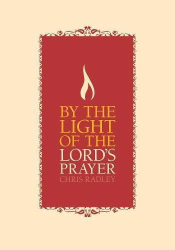 By the Light of the Lord's Prayer By Chris Radley