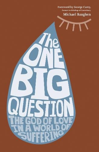 The One Big Question: The God of Love in a World of Suffering by Michael Baughen