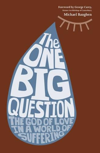 The One Big Question - The God of Love in a World of Suffering By Bishop Michael Baughen