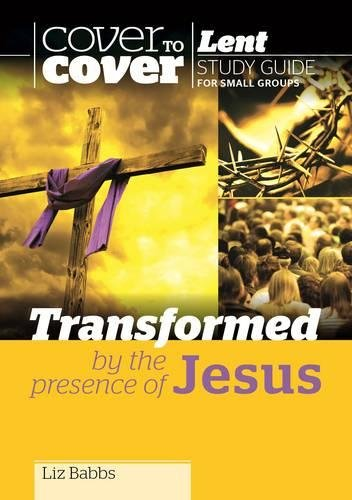 Transformed by the Presence of Jesus - Cover to Cover Lent by Liz Babbs