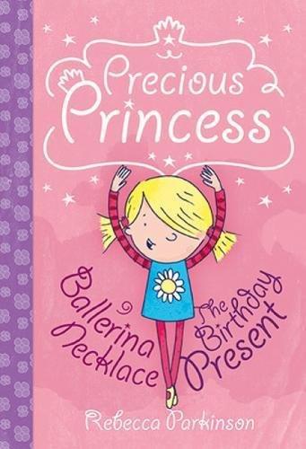 Precious Princess: Ballerina Necklace & The Birthday Present By Rebecca Parkinson