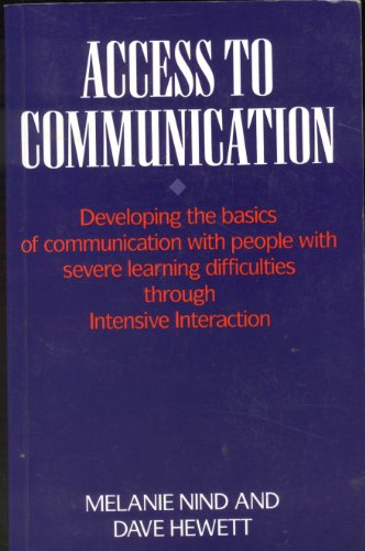 Access to Communication: Developing the Basics of Communication with People with Severe Learning Difficulties Through Intensive Interaction by Melanie Nind