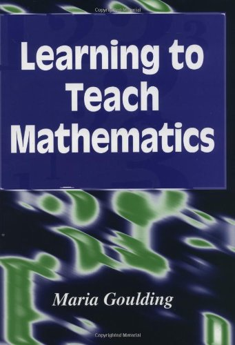 Learning to Teach Mathematics by Maria Goulding