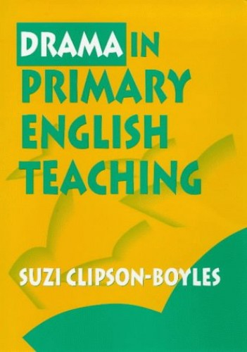 Drama in Primary English Teaching By Suzi Clipson-Boyles (Deputy Director (Schools) - Nord Anglia Inspections, UK)