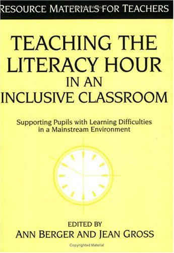 Teaching the Literacy Hour in an Inclusive Classroom By Ann Berger
